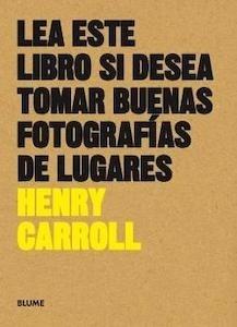 Libro: Lea este libro si desea tomar buenas fotografías de lugares - Carroll, Henry
