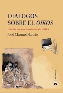 Libro: Diálogos sobre el Oikos 'entre las ruinas de la economía y la política' - Naredo, Jose Manuel