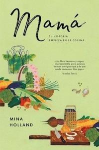Libro: Mamá: tu historia empieza en la cocina - Holland, Mina