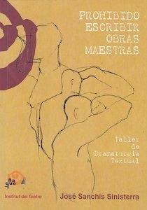 Libro: PROHIBIDO ESCRIBIR OBRAS MAESTRAS - Sanchis Sinisterra, Jose: