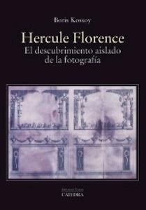 Libro: Hercule Florence 'el descubrimiento aislado de la fotografía' - Kossoy, Boris