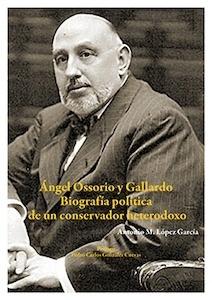 Libro: Ángel Ossorio y Gallardo. Biografía política de un conservador heterodoxo - López García, Antonio Miguel