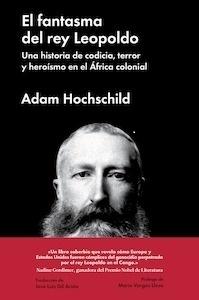 Libro: El fantasma del rey Leopoldo 'una historia de codicia, terror y heroísmo en el África colonial' - Hochschild, Adam
