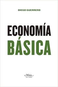 Libro: Economía Básica 'Un manual de economía política' - Guerrero, Diego