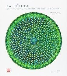 Libro: La célula 'Una guía visual del componente esencial de la vida' - Challoner, Jack
