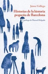 Historias de la historia pequeña de Barcelona - Gallego, Jaime