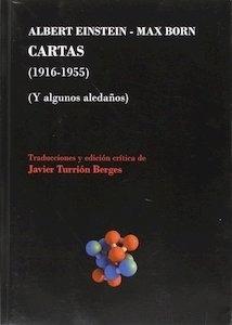 Libro: ALBERT EINSTEIN - MAX BORN. CARTAS (1916-1955). Y ALGUNOS ALEDAÑOS - Turrión Berges, Javier