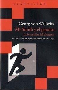 Libro: Mr Smith y el paraíso 'La invención del bienestar' - Von Wallwitz, Georg