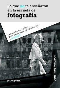 Libro: Lo que no te enseñaron en la escuela de fotografía 'Cosas que necesitas para tener éxito en este sector ¿lo sabías?' - Fordham, Demetrius