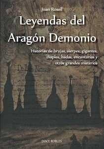 Libro: Leyendas del Aragón Demonio. Historia de brujas, sierpes, gigantes, diaples, had - Rosell, Joan