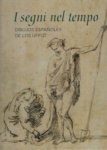 Libro: i segni nel tempo 'Dibujos españoles de los Uffizi' - Navarrete Prieto, Benito