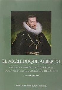 Libro: Archiduque Alberto. Piedad y política dinástica durante las guerras de religión - Duerloo, Luc