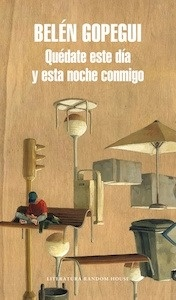 Libro: Quédate este día y esta noche conmigo - Gopegui, Belen