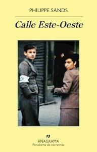 Calle Este-Oeste. Sobre los orígenes de genocidio y crímenes contra la humanidad - Sands, Philippe