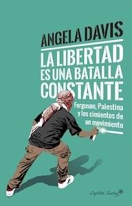 La libertad es una batalla constante Ferguson, Palestina y los cimientos de un movimiento - Davis, Angela Yvonne