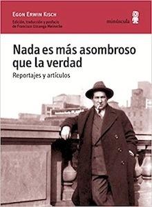 Libro: Nada es más asombroso que la verdad. 'Reportajes y artículos' - Kisch, Egon Erwin