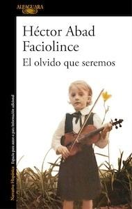 Libro: El olvido que seremos - Abad Faciolince, Hector