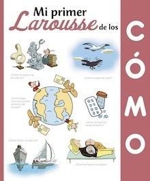 Libro: Mi Primer Larousse de los ¿Cómo? - Larousse Editorial