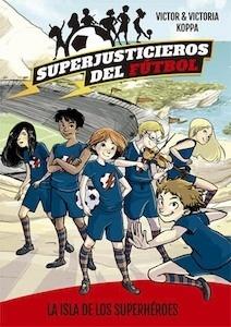 Libro: Superjusticieros del Fútbol 1. La isla de los superhéroes - Koppa, Victor