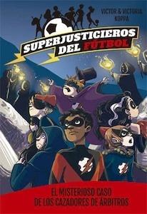 Libro: Superjusticieros del Fútbol 2. El misterioso caso de los cazadores de árbitros -