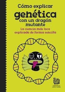 Libro: Cómo explicar genética con un dragón mutante - Big Van, Cientificos Sobre Ruedas