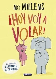 Libro: ¡Hoy voy a volar! (Un libro de Elefante y Cerdita) - Willems, Mo