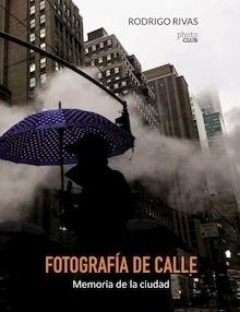 Libro: Fotografía de calle. Memoria de la ciudad - Rivas, Rodrigo