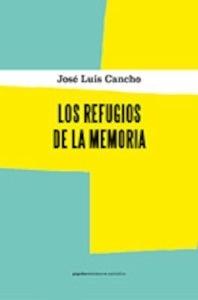 Libro: Los refugios de la memoria - Cancho Beltrán, José Luis