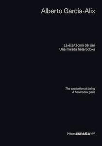Libro: La exaltación del ser  / una mirada heterodoxa - Garcia Alix, Alberto