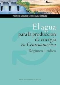 Libro: El agua para la producción de energía en Centroamérica. Régimen jurídico - Espinoza Rodríguez, F. Rosario