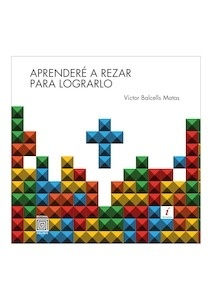 Libro: Aprenderé a rezar para lograrlo - Balcells Matas, Victor