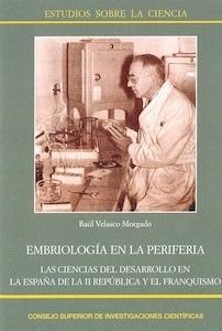 Libro: Embriología en la periferia 'las ciencias del desarrollo en la España de la II República y el franquismo' - Velasco Morgado, Raúl