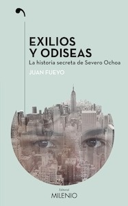 Libro: Exilios y odiseas 'la historia secreta de Severo Ochoa' - Fueyo Margareto, Juan