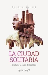 Libro: La ciudad solitaria 'aventuras en el arte de estar solo' - Laing, Olivia