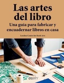 Libro: Las artes del libro 'una guía para fabricar y encuadenar libros en casa' -