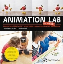 Libro: ANIMATION LAB PARA NIÑOS. ¡Proyectos prácticos y divertidos para crear cine de animación! - Bellmont, Laura