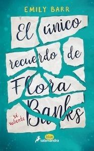 Libro: El único recuerdo de Flora Banks - Barr, Emily