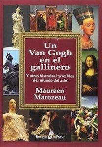 Libro: Un Van Gogh en el gallinero y otras historias increibles del mundo del arte - Marozeau Mauree