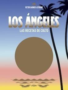 Los Ángeles. Las recetas de culto - Garnier Astorino, Victor