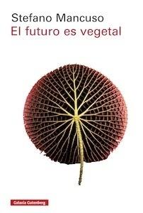 El futuro es vegetal - Mancuso, Stefano