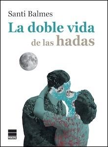 Libro: La doble vida de las hadas - Balmes Sanfeliu, Santi