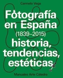 Libro: Fotografía en España (1839-2015) - Vega De La Rosa, Carmelo