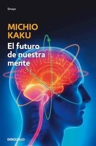 Libro: El futuro de nuestra mente - Kaku, Michio