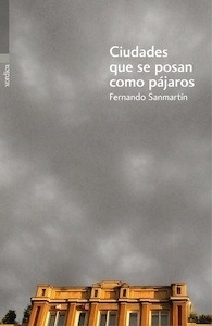 Libro: Ciudades que se posan como pájaros - Sanmartín Gómez, Fernando