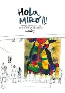 Libro: Hola, Miró!!! Cuaderno de viaje de un urban sketcher - Martínez Escámez, Víctor