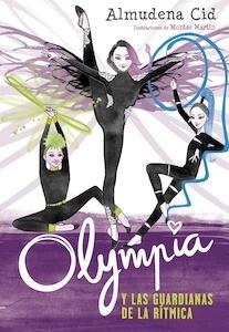Libro: Olympia y las Guardianas de la Rítmica (Olympia y las Guardianas de la Rítmica 1) - Almudena Cid