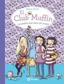 Libro: El Club Muffin: La pandilla más dulce del mundo - Alves, Katja