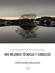 Libro: Mis mejores técnicas y consejos. Fotografía de Alta Calidad - Mellado, José María