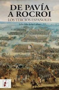 Libro: De Pavía a Rocroi 'Los Tercios Españoles' - Albi De La Cuesta, Julio