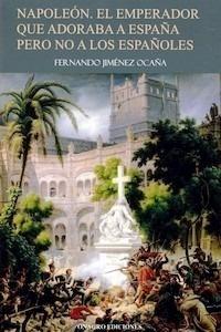 Libro: Napoleón. El emperador que adoraba a España pero no a los españoles - Jimenez Ocaña, Fernando